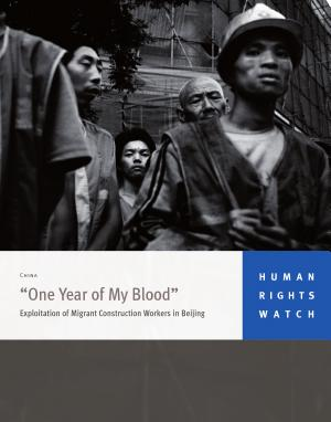 one Year of My Blood  Exploitation of Migrant Construction Workers in Beijing PDF