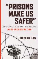 """""""Prisons Make Us Safer"""""""