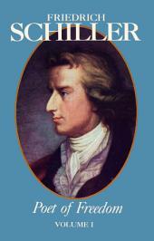 Friedrich Schiller Poet of Freedom Volume I