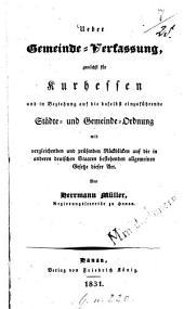 Ueber Gemeinde-Verfassung: zunächst für Kurhessen und in Beziehung auf die daselbst einzuführende Städte, und Gemeinde-Ordnung mit vergleichenden und prüfenden Rückblicken auf die in anderen deutschen Staaten bestehenden allgemeine Gesetze dieser Art