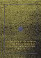 Dictionnaire de marine contenant les termes de la navigation et de l architecture navale enrichi des figures etc PDF
