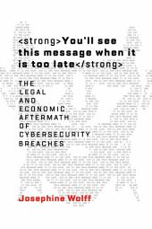 You'll see this message when it is too late: The Legal and Economic Aftermath of Cybersecurity Breaches