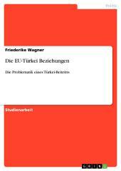 Die EU-Türkei Beziehungen: Die Problematik eines Türkei-Beitritts