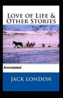 Love of Life and Other Stories Annotated PDF