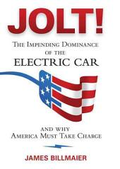 Jolt!: The Impending Dominance of the Electric Car and why America Must Take Charge