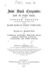Joint Stock Companies, how to form them; being the second edition of the Handy Book on Public Companies, etc