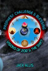 Prophesy, Challenge & Blessing: Visions of 2012 & the Shift