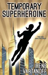 Temporary Superheroine: Volume 1