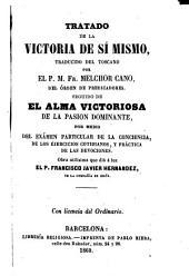 """Tratado de la victoria de sí mismo: traducido del toscano por Melchor Cano. Seguido de """"El alma victoriosa de la pasión dominante"""", ..."""