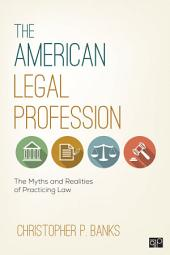 The American Legal Profession: The Myths and Realities of Practicing Law