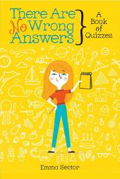 There Are No Wrong Answers: A Book of Quizzes