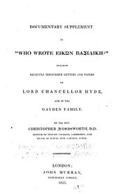 """Documentary Supplement to """"Who Wrote Eikōn Basilikē?"""": Including Recently Discovered Letters and Papers of Lord Chancellor Hyde, and of the Gauden Family"""