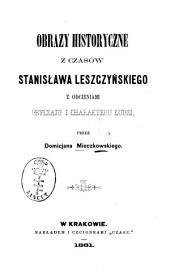 Obrazy historyczne z czasów Stanisława Leszczyńskiego z odcieniami obyczaju i charakteru ludzi