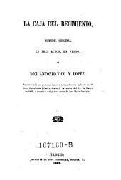 La caja del regimento; comedia original en 3 actos, en verso: Volúmenes 50-51