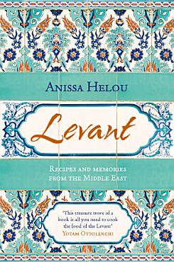 Levant  Recipes and memories from the Middle East PDF