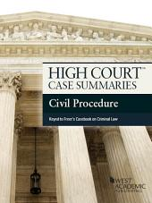 High Court Case Summaries on Civil Procedure, Keyed to Freer, 6th: Edition 6