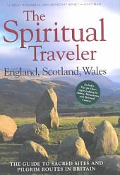 The Spiritual Traveler: England, Scotland, Wales : the Guide to Sacred Sites and Pilgrim Routes in Britain