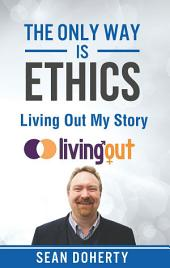 The Only Way is Ethics: Living Out My Story: And Some Pastoral and Missional Thoughts About Homosexuality Along the Way