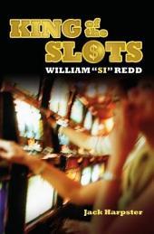 "King of the Slots: William ""Si"" Redd: William ""Si"" Redd"