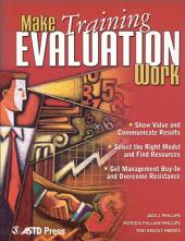 Making Training Evaluation Work: Show Value and Communicate Results, Select the Right Model and Find Resources, Get Management Buy-in and Overcome Resistance