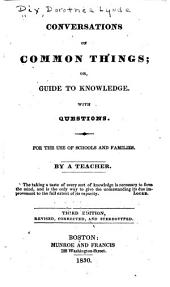 Conversations on Common Things: Or, Guide to Knowledge, with Questions
