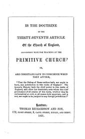 Is the Doctrine of the Thirty-seventh Article of the Church of England consistent with the Teaching of the Primitive Church? etc