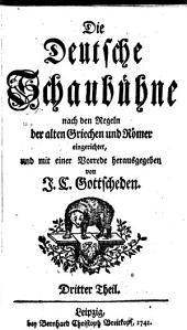 Die Deutsche Schaubühne: Nach den Regeln der alten Griechen und Römern, Band 3