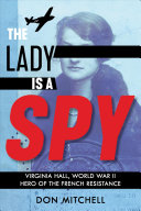 The Lady Is a Spy  Virginia Hall  World War II Hero of the French Resistance  Scholastic Focus  Book