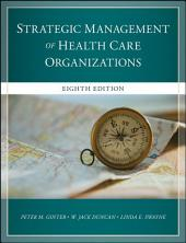 The Strategic Management of Health Care Organizations: Edition 8