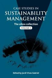 Case Studies in Sustainability Management: The oikos collection Vol. 3