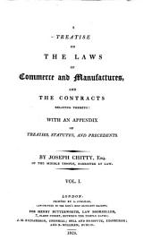 A Treatise on the Laws of Commerce and Manufactures, and the Contracts Relating Thereto: With an Appendix of Treaties, Statutes, and Precedents, Volume 1