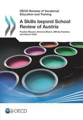 OECD Reviews of Vocational Education and Training A Skills beyond School Review of Austria