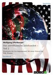 Das amerikanische Jahrhundert – Teil 2: Wiederkehr des Geo-Imperialismus? Mit einem Vorwort von Willy Wimmer