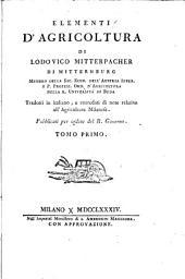 Elementi d'agricoltura di Lodovico Mitterpacher di Mitternburg ... Tradotti in italiano, e corredati di note relative all'agricoltura milanese. ... Tomo primo [-secondo]: Volume 1