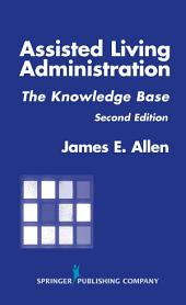 Assisted Living Administration: The Knowledge Base, Second Edition, Edition 2