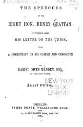 The Speeches of the Right Hon. Henry Grattan: To which is Added His Letter on the Union. With a Commentary on His Career and Character
