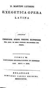 Exegetica opera latina: Continens Enarrationes in Genesin, Cap. XXVI - XXX. 7