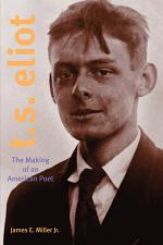 T. S. Eliot: The Making of an American Poet, 1888Ð1922