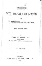 Cicero's Cato major and Lælius: or, De senectute and De amicitia. With English notes. By John T. White ... New edition