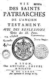 Vie des saints patriarches de l'Ancien Testament avec des Reflexions tirées des SS. Peres [par Nicolas Fontaine]