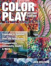Color Play: Expanded & Updated • Over 100 New Quilts • Transparency, Luminosity, Depth & More, Edition 2