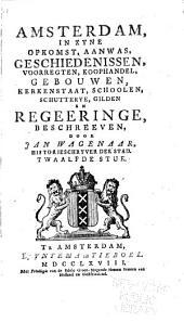 Amsterdam in zyne Opkomst, Aanwas, Geschiedenissen, Voorregten, Koophandel, Gebouwen, Kerkenstaat, Schoolen, Schutterye, Gilden en Regeeringe: Volume 12