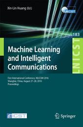 Machine Learning and Intelligent Communications: First International Conference, MLICOM 2016, Shanghai, China, August 27-28, 2016, Revised Selected Papers