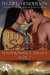 Teton Splendor: Teton Romance Trilogy Book 2