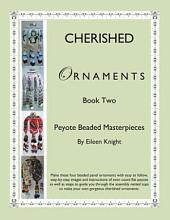 Cherished Ornaments Book Two: Peyote Beaded Masterpieces