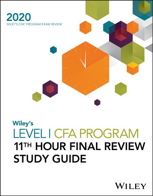 Wiley s Level I CFA Program 11th Hour Final Review Study Guide 2020