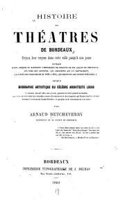 Histoire des théatres de Bordeaux depuis leur origine dans cette ville jusqu'à nos jours