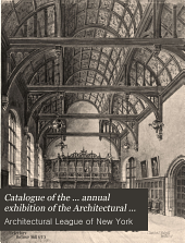 Catalogue of the ... Annual Exhibition of the Architectural League of New York: Volume 15