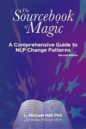 The Sourcebook of Magic (Second Edition): A comprehensive guide to NLP change patterns, Edition 2