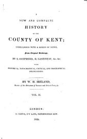 England's topographer: or A new and complete history of the county of Kent; from the earliest records to the present time, including every modern improvement. Embellished with a series of views from original drawings by Geo. Shepherd, H. Gastineau, &c. with historical, topographical, critical, & biographical delineations